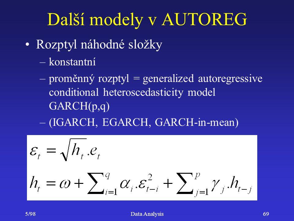5/98Data Analysis69 Další modely v AUTOREG Rozptyl náhodné složky –konstantní –proměnný rozptyl = generalized autoregressive conditional heteroscedast