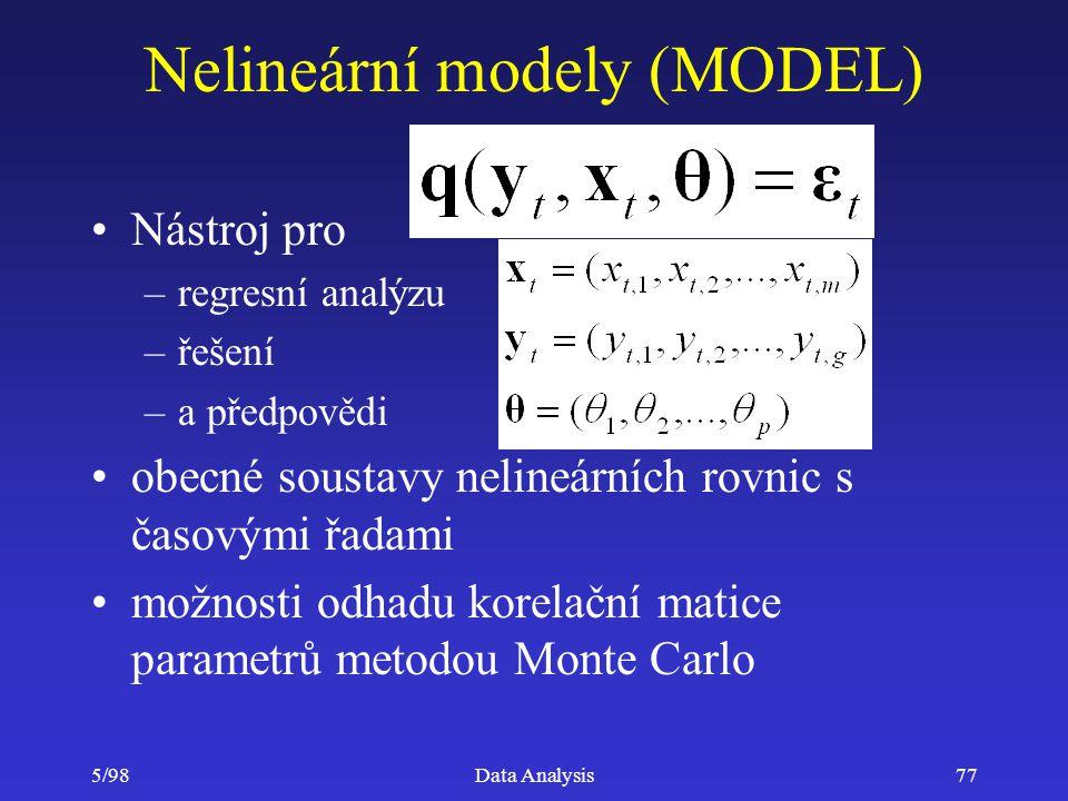 5/98Data Analysis77 Nelineární modely (MODEL) Nástroj pro –regresní analýzu –řešení –a předpovědi obecné soustavy nelineárních rovnic s časovými řadam
