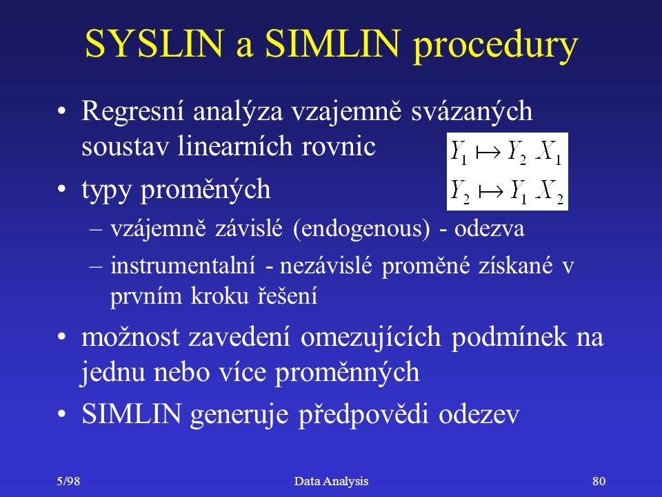 5/98Data Analysis80 SYSLIN a SIMLIN procedury Regresní analýza vzajemně svázaných soustav linearních rovnic typy proměných –vzájemně závislé (endogeno