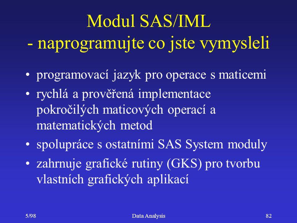 5/98Data Analysis82 Modul SAS/IML - naprogramujte co jste vymysleli programovací jazyk pro operace s maticemi rychlá a prověřená implementace pokročil