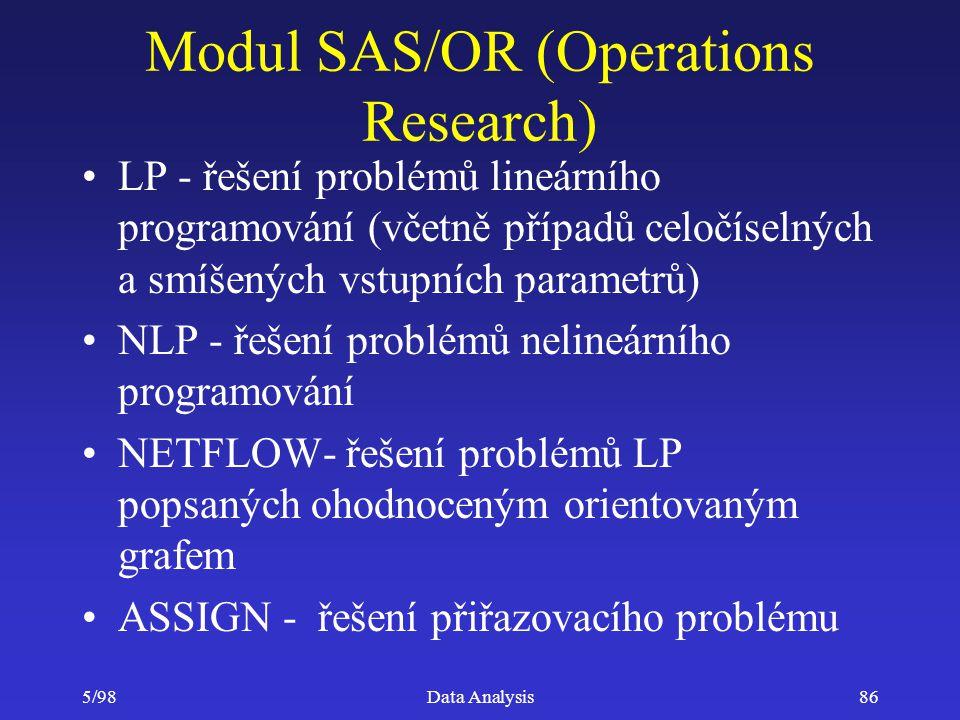 5/98Data Analysis86 Modul SAS/OR (Operations Research) LP - řešení problémů lineárního programování (včetně případů celočíselných a smíšených vstupníc
