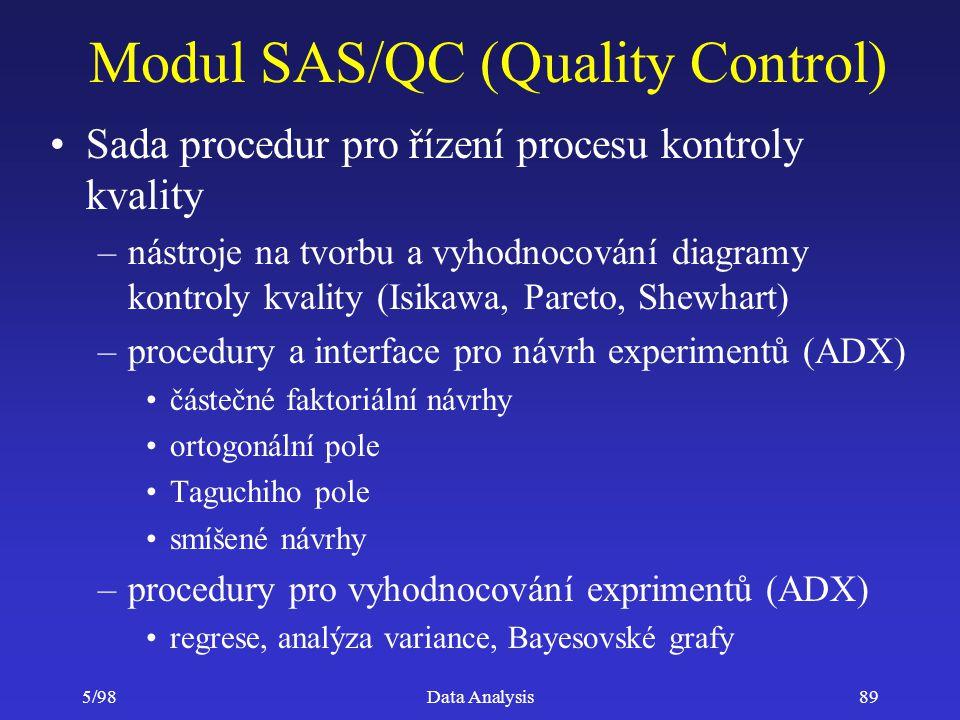 5/98Data Analysis89 Modul SAS/QC (Quality Control) Sada procedur pro řízení procesu kontroly kvality –nástroje na tvorbu a vyhodnocování diagramy kont