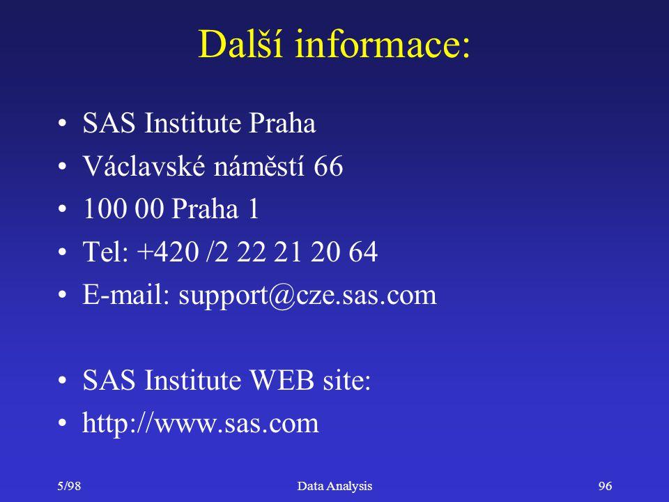 5/98Data Analysis96 Další informace: SAS Institute Praha Václavské náměstí 66 100 00 Praha 1 Tel: +420 /2 22 21 20 64 E-mail: support@cze.sas.com SAS