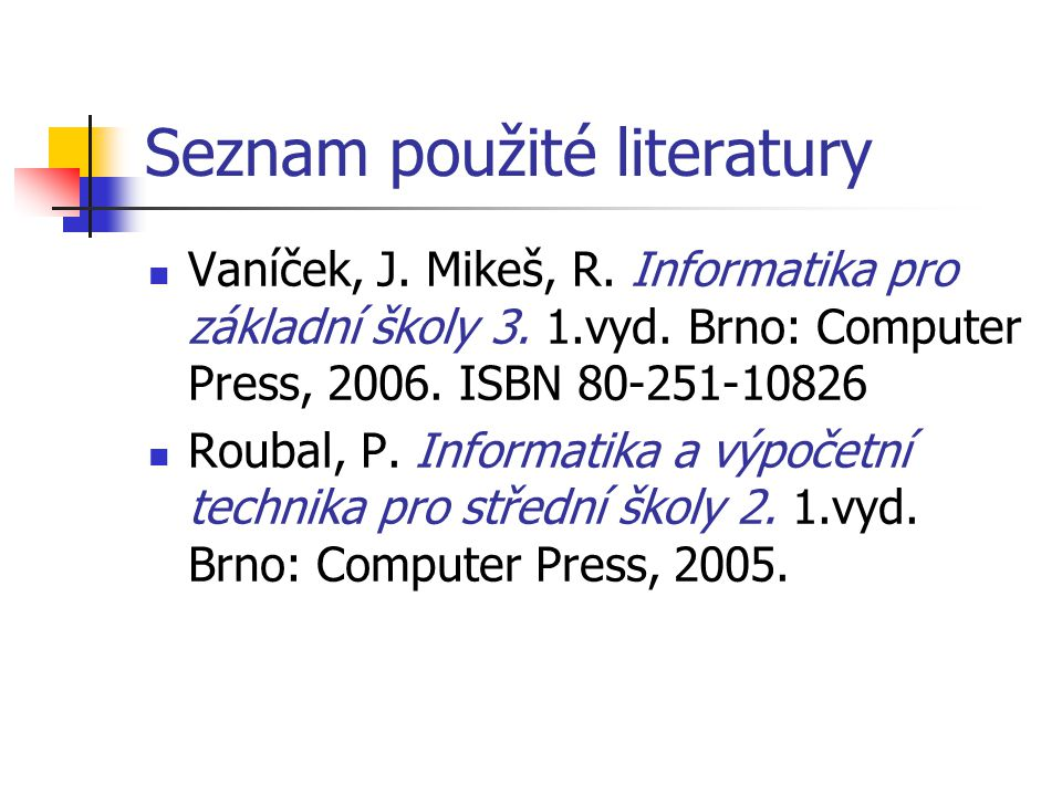 Seznam použité literatury Vaníček, J.Mikeš, R. Informatika pro základní školy 3.