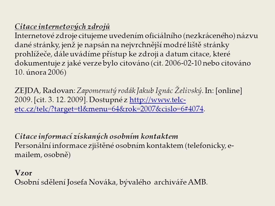Citace internetových zdrojů Internetové zdroje citujeme uvedením oficiálního (nezkráceného) názvu dané stránky, jenž je napsán na nejvrchnější modré liště stránky prohlížeče, dále uvádíme přístup ke zdroji a datum citace, které dokumentuje z jaké verze bylo citováno (cit.