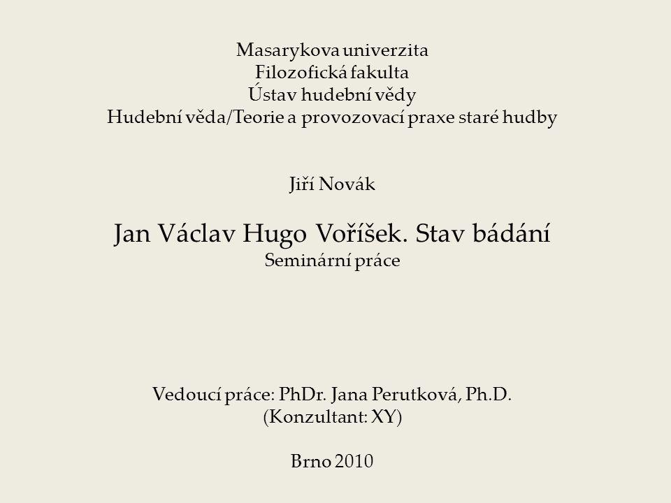Masarykova univerzita Filozofická fakulta Ústav hudební vědy Hudební věda/Teorie a provozovací praxe staré hudby Jiří Novák Jan Václav Hugo Voříšek.