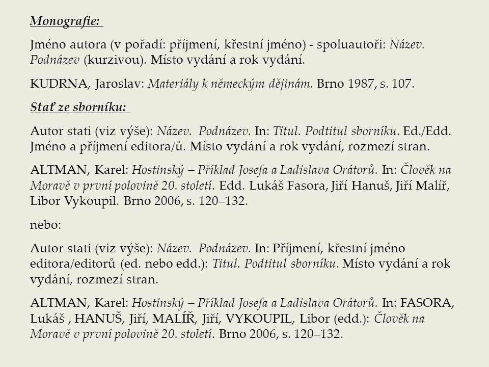 Monografie: Jméno autora (v pořadí: příjmení, křestní jméno) - spoluautoři: Název.
