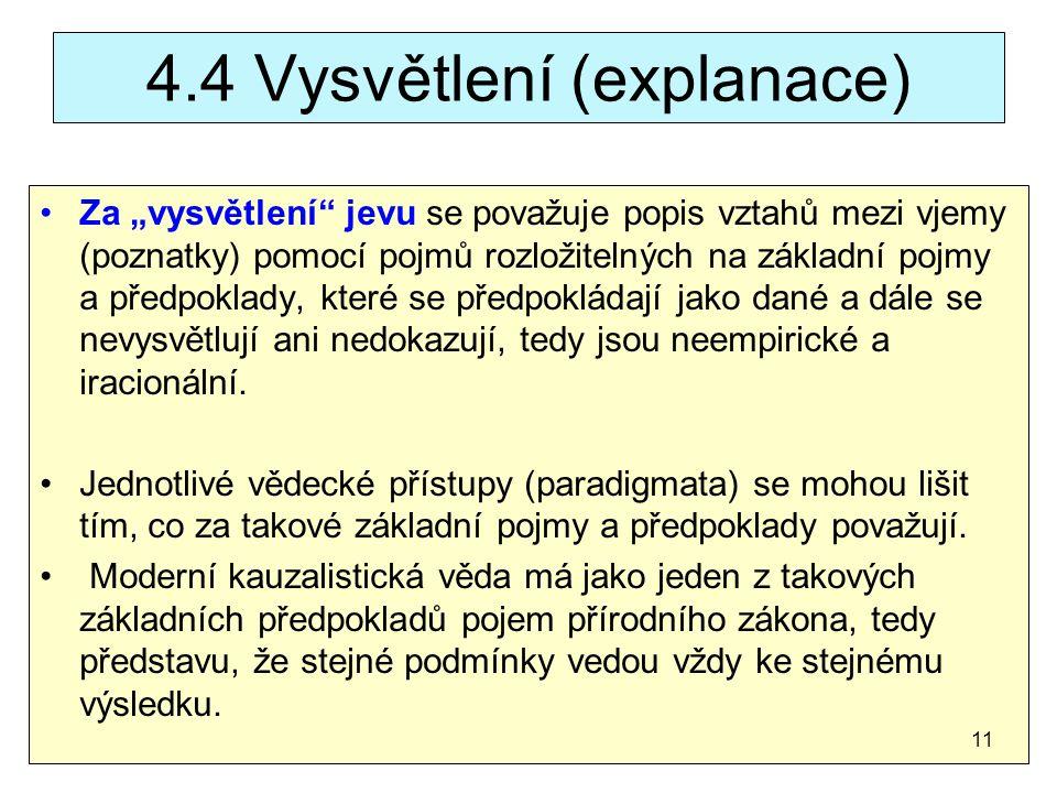 """4.4 Vysvětlení (explanace) Za """"vysvětlení"""" jevu se považuje popis vztahů mezi vjemy (poznatky) pomocí pojmů rozložitelných na základní pojmy a předpok"""