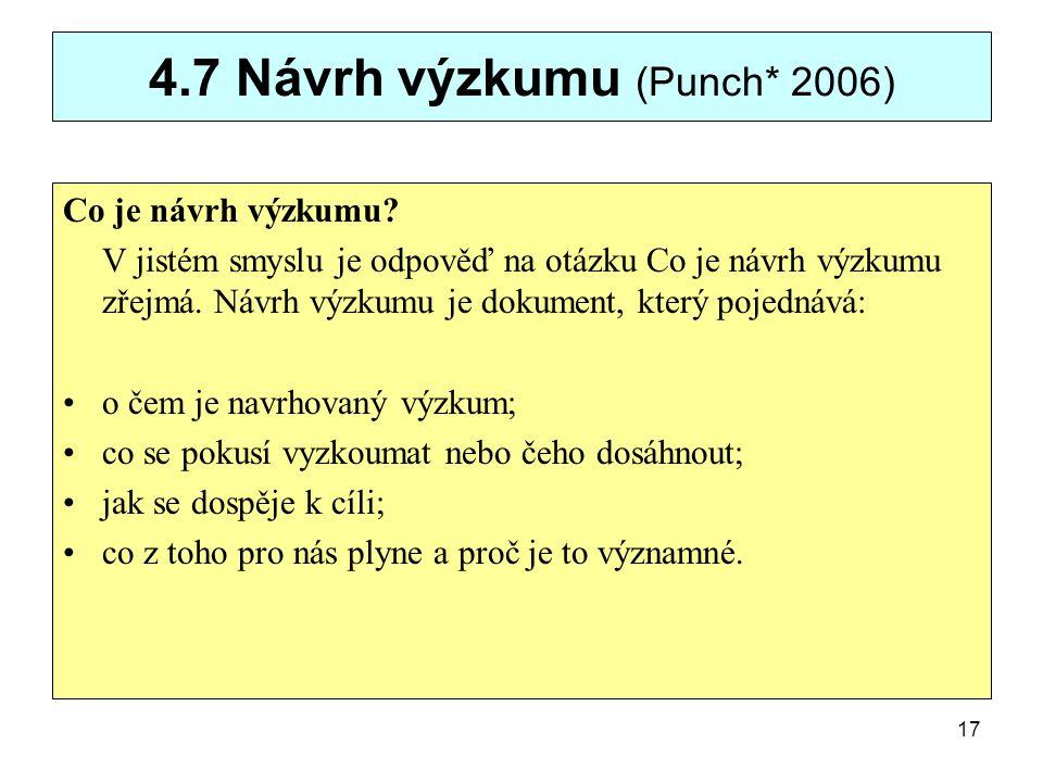 4.7 Návrh výzkumu (Punch* 2006) Co je návrh výzkumu? V jistém smyslu je odpověď na otázku Co je návrh výzkumu zřejmá. Návrh výzkumu je dokument, který