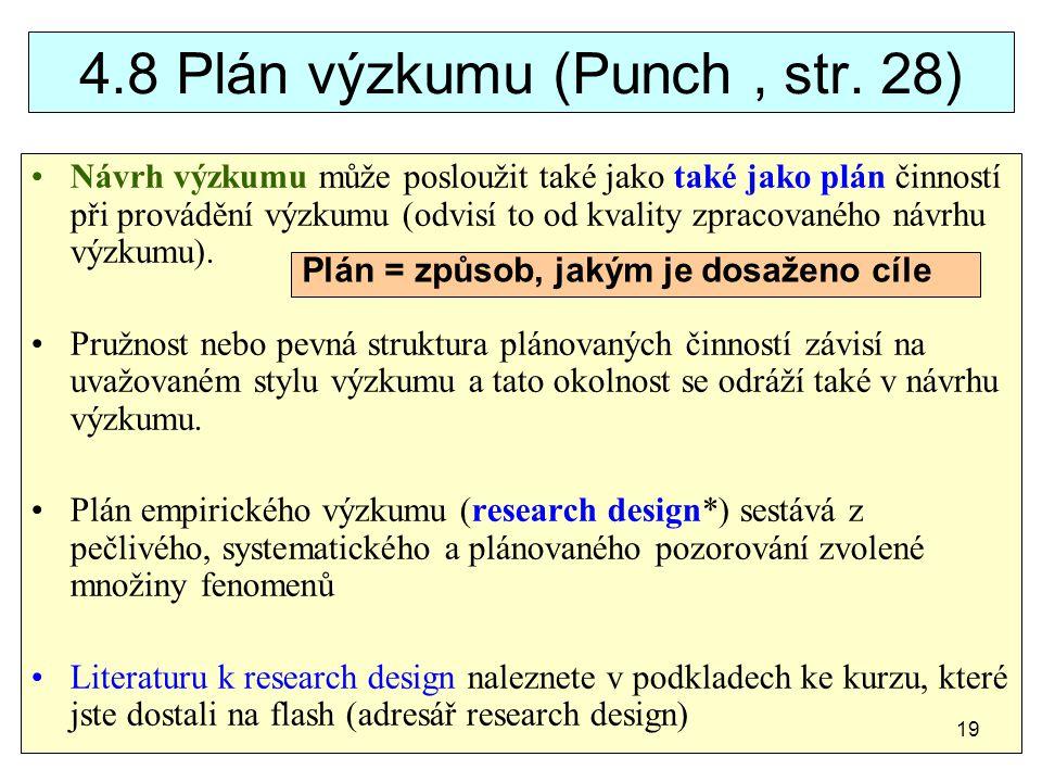 4.8 Plán výzkumu (Punch, str. 28) Návrh výzkumu může posloužit také jako také jako plán činností při provádění výzkumu (odvisí to od kvality zpracovan