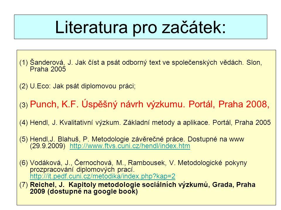 26 Literatura pro začátek: (1) Šanderová, J. Jak číst a psát odborný text ve společenských vědách. Slon, Praha 2005 (2) U.Eco: Jak psát diplomovou prá