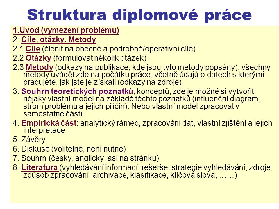 30 Struktura diplomové práce 1.Úvod (vymezení problému) 2. Cíle, otázky. Metody 2.1 Cíle (členit na obecné a podrobné/operativní cíle) 2.2 Otázky (for