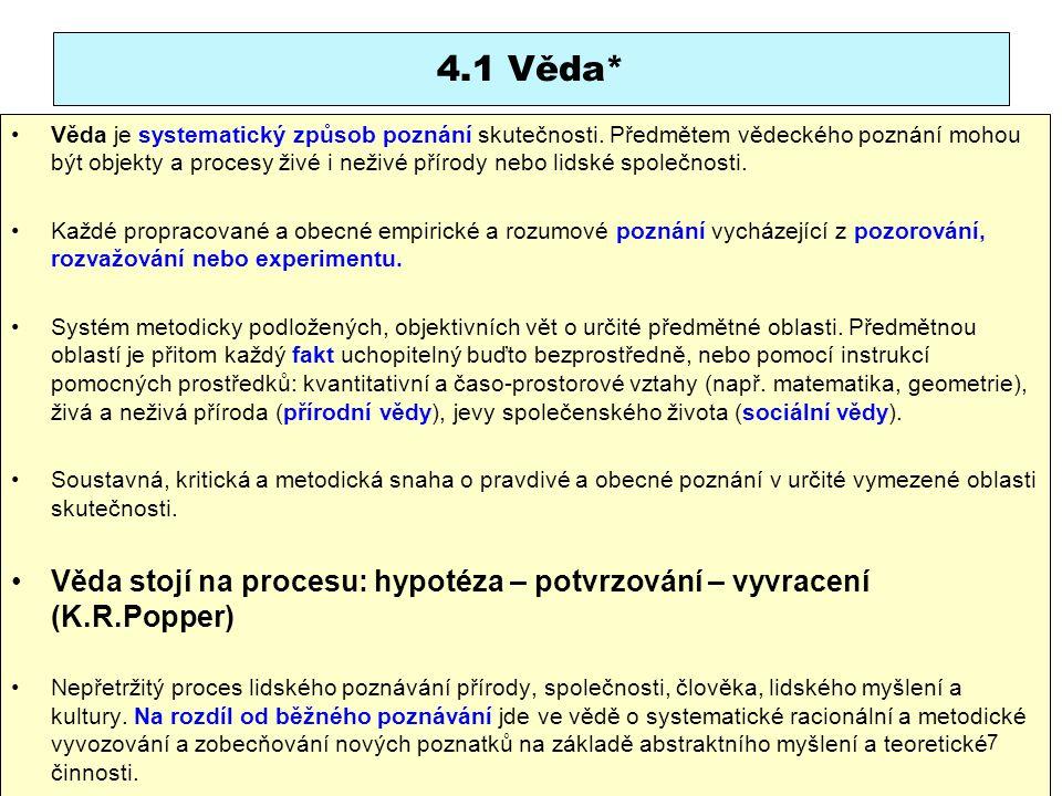 4.1 Věda* Věda je systematický způsob poznání skutečnosti. Předmětem vědeckého poznání mohou být objekty a procesy živé i neživé přírody nebo lidské s
