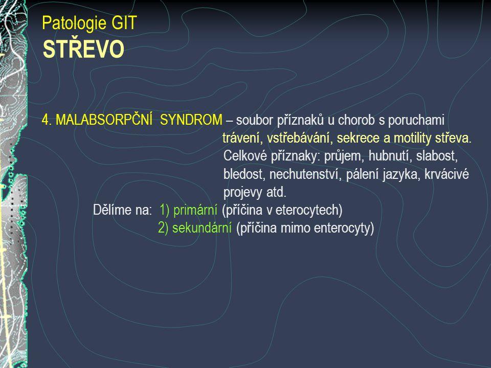 Patologie GIT 4. MALABSORPČNÍ SYNDROM – soubor příznaků u chorob s poruchami trávení, vstřebávání, sekrece a motility střeva. Celkové příznaky: průjem