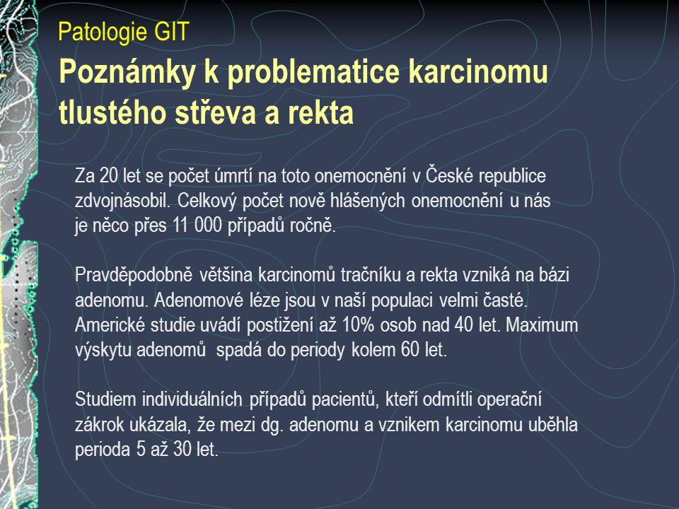 Poznámky k problematice karcinomu tlustého střeva a rekta Patologie GIT Za 20 let se počet úmrtí na toto onemocnění v České republice zdvojnásobil. Ce