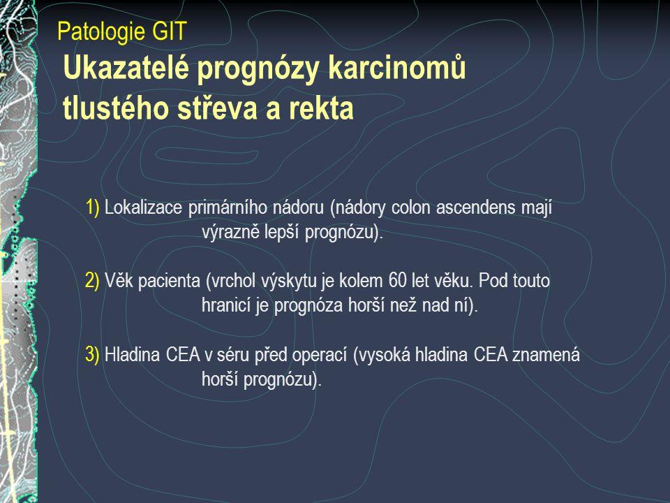 Ukazatelé prognózy karcinomů tlustého střeva a rekta Patologie GIT 1) Lokalizace primárního nádoru (nádory colon ascendens mají výrazně lepší prognózu).