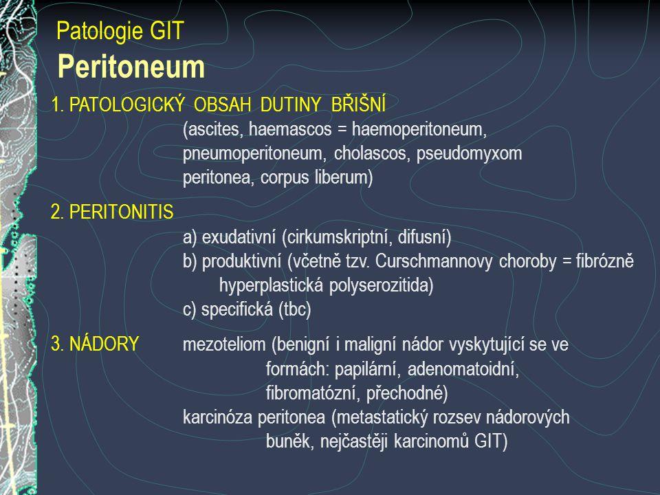 1. PATOLOGICKÝ OBSAH DUTINY BŘIŠNÍ (ascites, haemascos = haemoperitoneum, pneumoperitoneum, cholascos, pseudomyxom peritonea, corpus liberum) 2. PERIT