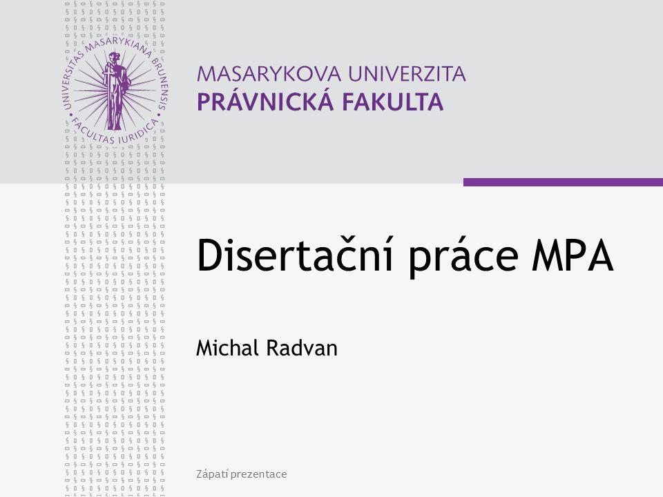 Zápatí prezentace Disertační práce MPA Michal Radvan
