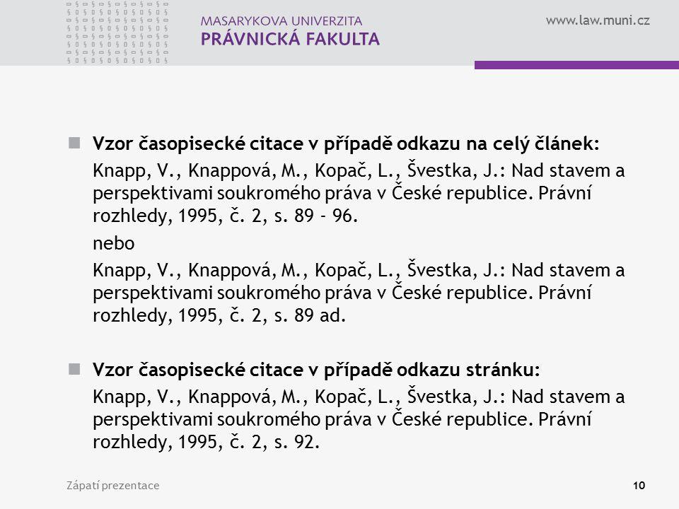 www.law.muni.cz Zápatí prezentace10 Vzor časopisecké citace v případě odkazu na celý článek: Knapp, V., Knappová, M., Kopač, L., Švestka, J.: Nad stav