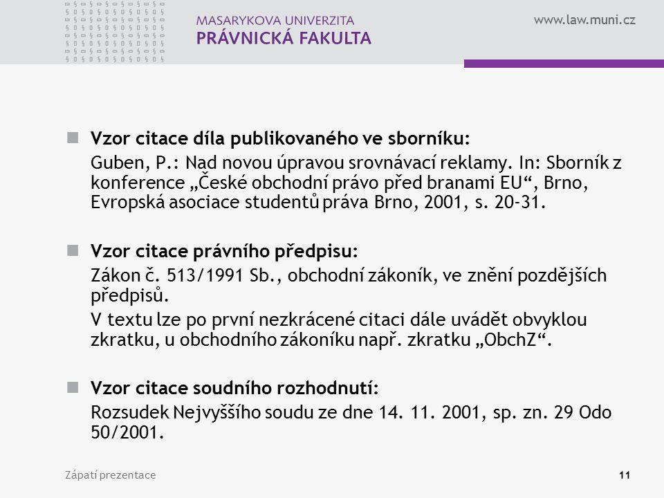 www.law.muni.cz Zápatí prezentace11 Vzor citace díla publikovaného ve sborníku: Guben, P.: Nad novou úpravou srovnávací reklamy. In: Sborník z konfere