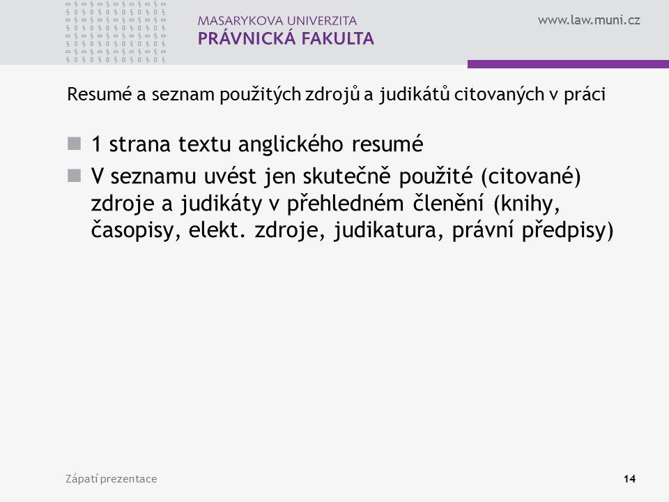 www.law.muni.cz Zápatí prezentace14 Resumé a seznam použitých zdrojů a judikátů citovaných v práci 1 strana textu anglického resumé V seznamu uvést je