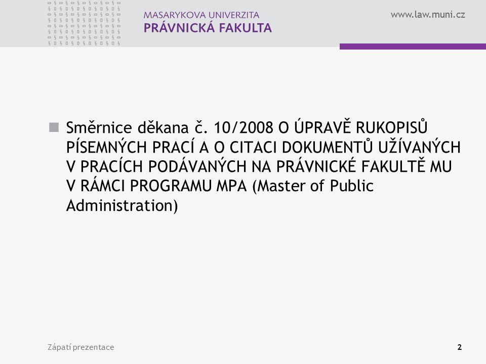 www.law.muni.cz Zápatí prezentace2 Směrnice děkana č. 10/2008 O ÚPRAVĚ RUKOPISŮ PÍSEMNÝCH PRACÍ A O CITACI DOKUMENTŮ UŽÍVANÝCH V PRACÍCH PODÁVANÝCH NA