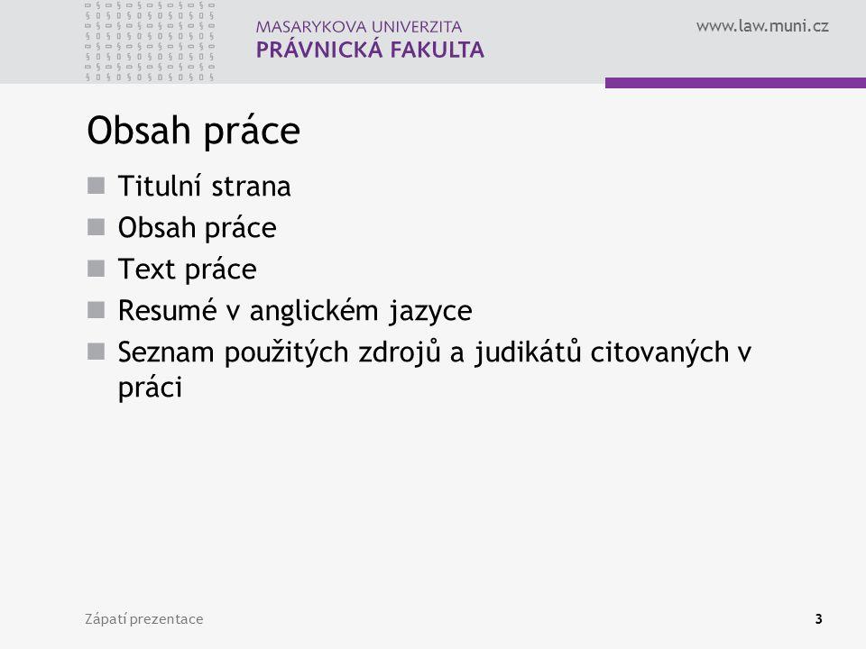 www.law.muni.cz Zápatí prezentace3 Obsah práce Titulní strana Obsah práce Text práce Resumé v anglickém jazyce Seznam použitých zdrojů a judikátů cito