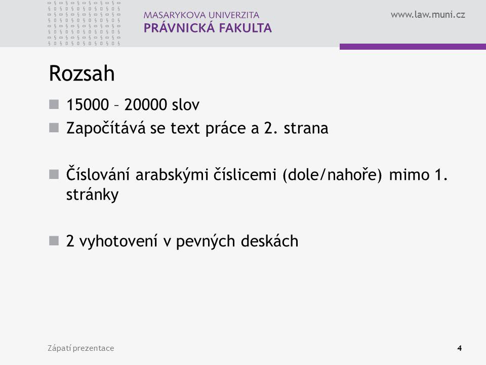 www.law.muni.cz Zápatí prezentace4 Rozsah 15000 – 20000 slov Započítává se text práce a 2. strana Číslování arabskými číslicemi (dole/nahoře) mimo 1.