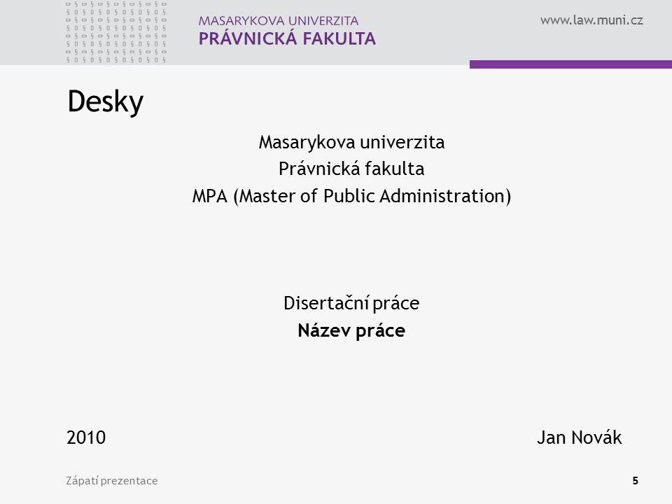 www.law.muni.cz Zápatí prezentace5 Desky Masarykova univerzita Právnická fakulta MPA (Master of Public Administration) Disertační práce Název práce 2010Jan Novák