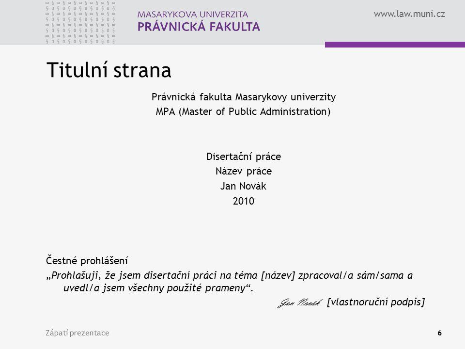 www.law.muni.cz Zápatí prezentace6 Titulní strana Právnická fakulta Masarykovy univerzity MPA (Master of Public Administration) Disertační práce Název
