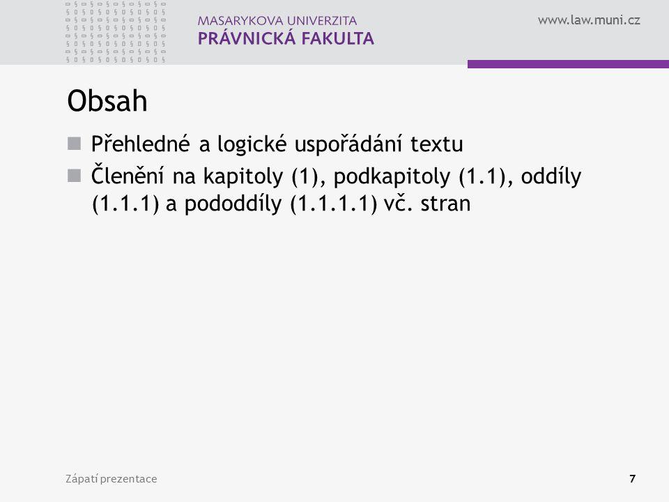 www.law.muni.cz Zápatí prezentace7 Obsah Přehledné a logické uspořádání textu Členění na kapitoly (1), podkapitoly (1.1), oddíly (1.1.1) a pododdíly (