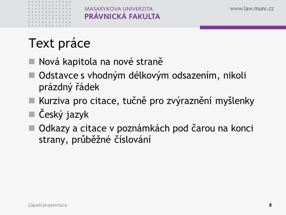 www.law.muni.cz Zápatí prezentace8 Text práce Nová kapitola na nové straně Odstavce s vhodným délkovým odsazením, nikoli prázdný řádek Kurziva pro cit