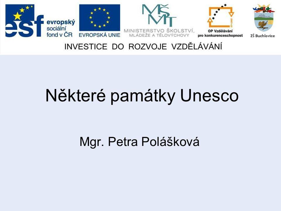 Některé památky Unesco Mgr. Petra Polášková