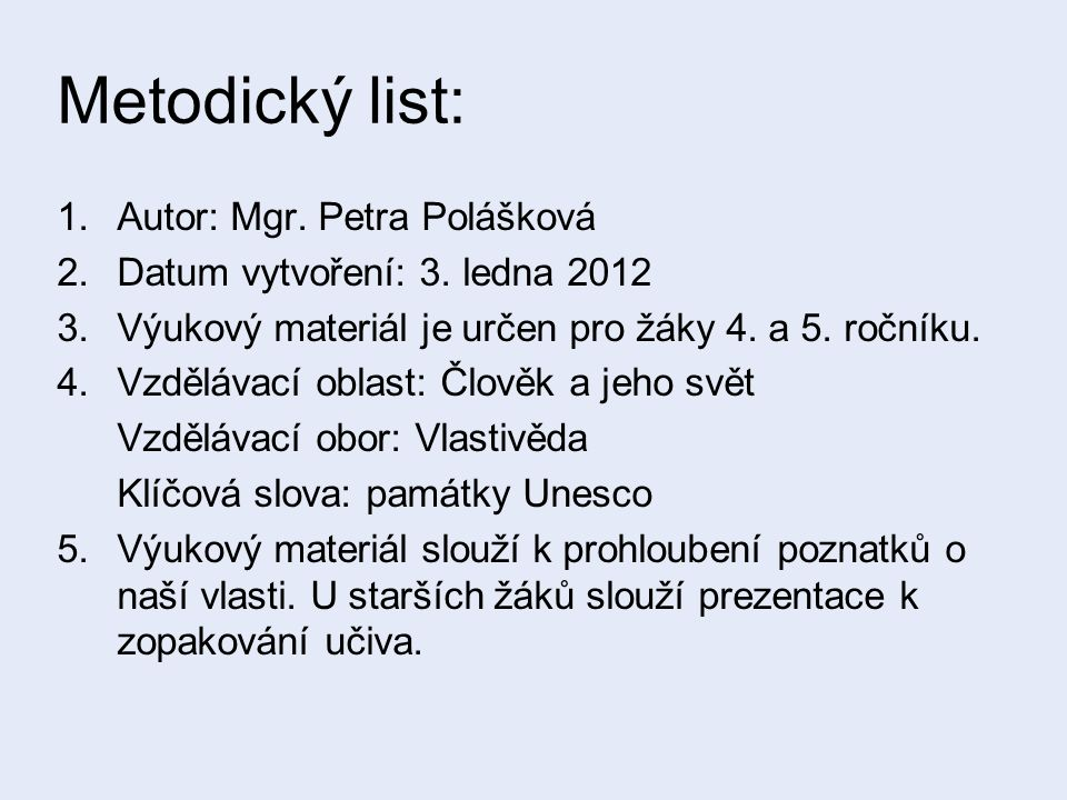 Metodický list: 1.Autor: Mgr. Petra Polášková 2.Datum vytvoření: 3. ledna 2012 3.Výukový materiál je určen pro žáky 4. a 5. ročníku. 4.Vzdělávací obla