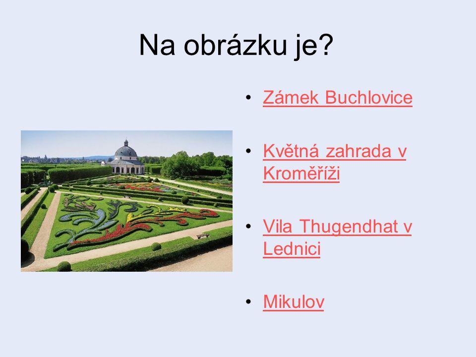 Na obrázku je? Zámek Buchlovice Květná zahrada v KroměřížiKvětná zahrada v Kroměříži Vila Thugendhat v LedniciVila Thugendhat v Lednici Mikulov