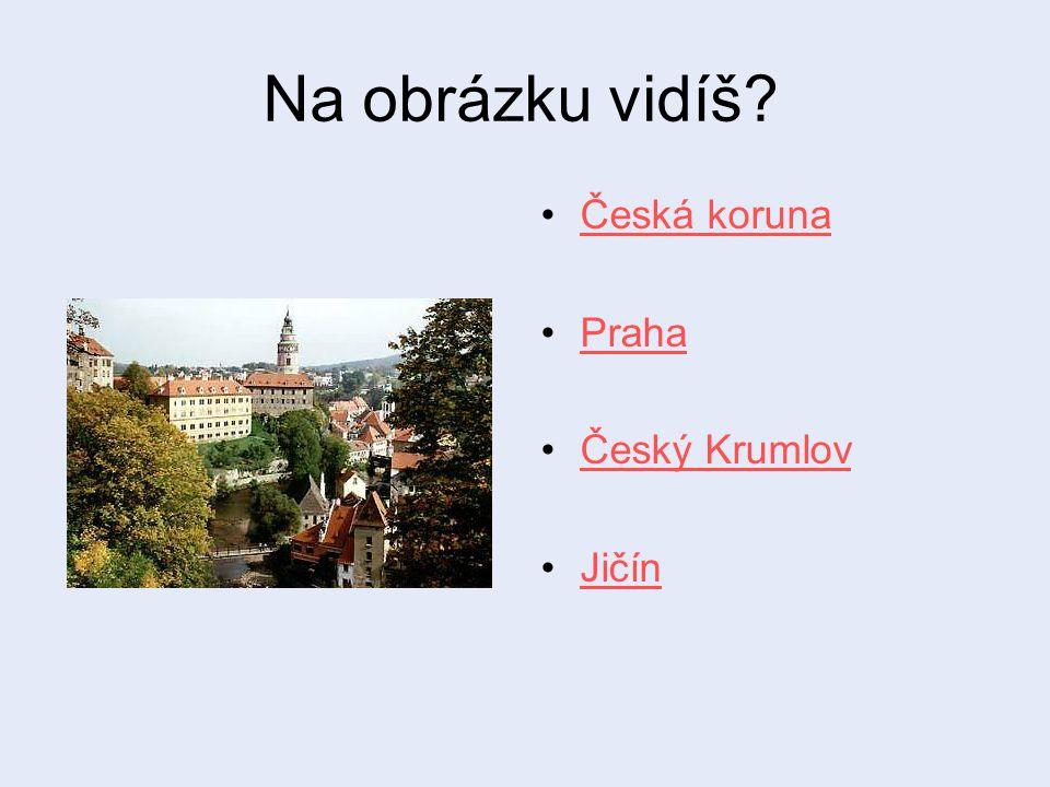 Na obrázku vidíš Česká koruna Praha Český Krumlov Jičín