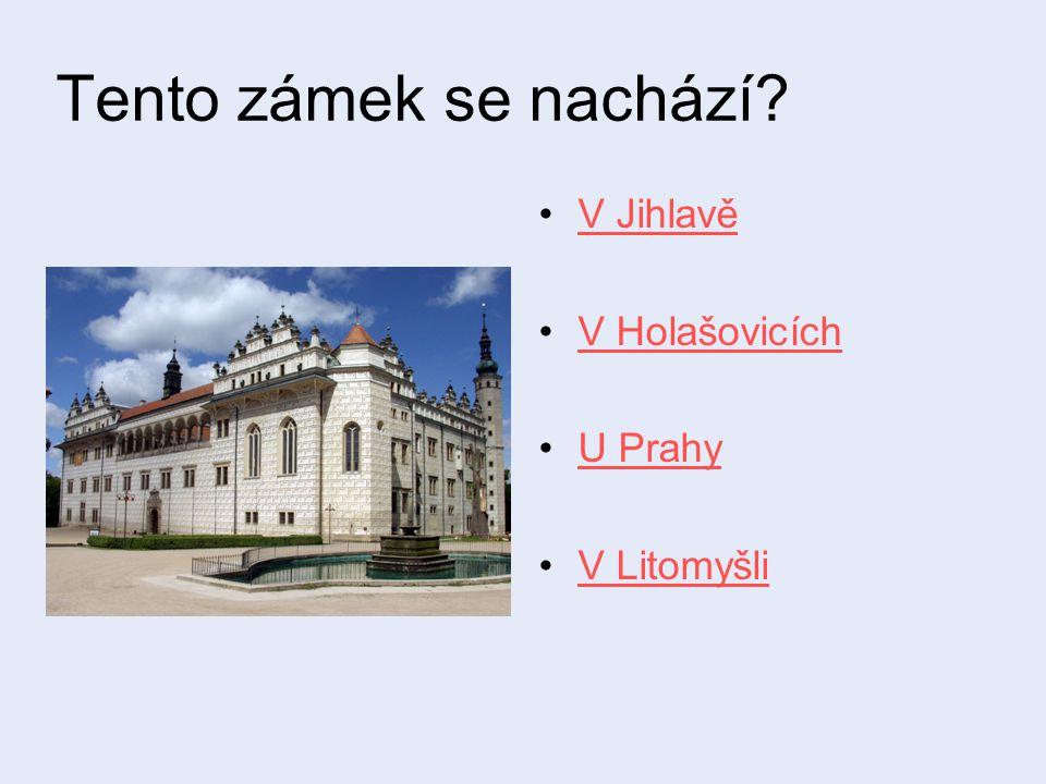 Tento zámek se nachází V Jihlavě V Holašovicích U Prahy V Litomyšli