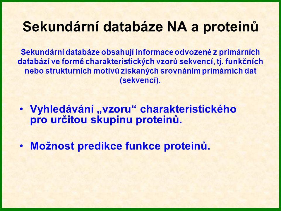 Sekundární databáze NA a proteinů Databáze mohou obsahovat: Proteinové DOMÉNY odvozené ze známých struktur Proteinové sekvence seřazené do SEKVENČNÍCH RODIN CHARAKTERISTICKÉ MOTIVY odvozené z těchto sekvenčních rodin.