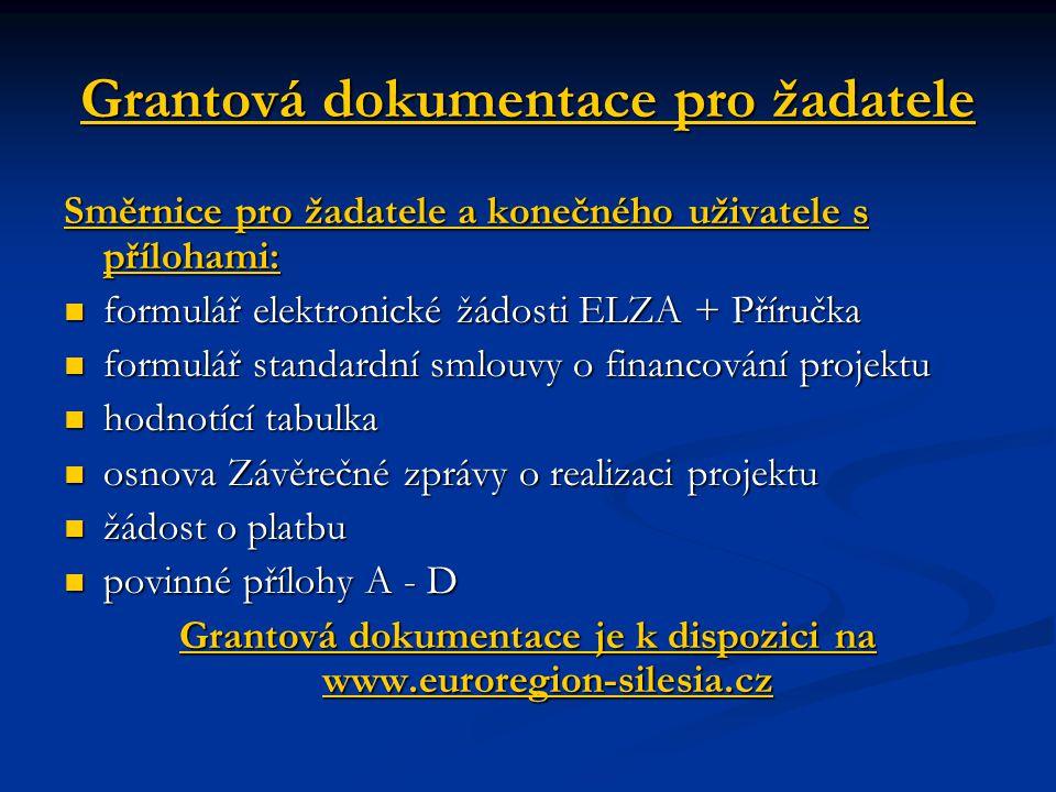 Grantová dokumentace pro žadatele Směrnice pro žadatele a konečného uživatele s přílohami: formulář elektronické žádosti ELZA + Příručka formulář elektronické žádosti ELZA + Příručka formulář standardní smlouvy o financování projektu formulář standardní smlouvy o financování projektu hodnotící tabulka hodnotící tabulka osnova Závěrečné zprávy o realizaci projektu osnova Závěrečné zprávy o realizaci projektu žádost o platbu žádost o platbu povinné přílohy A - D povinné přílohy A - D Grantová dokumentace je k dispozici na www.euroregion-silesia.cz