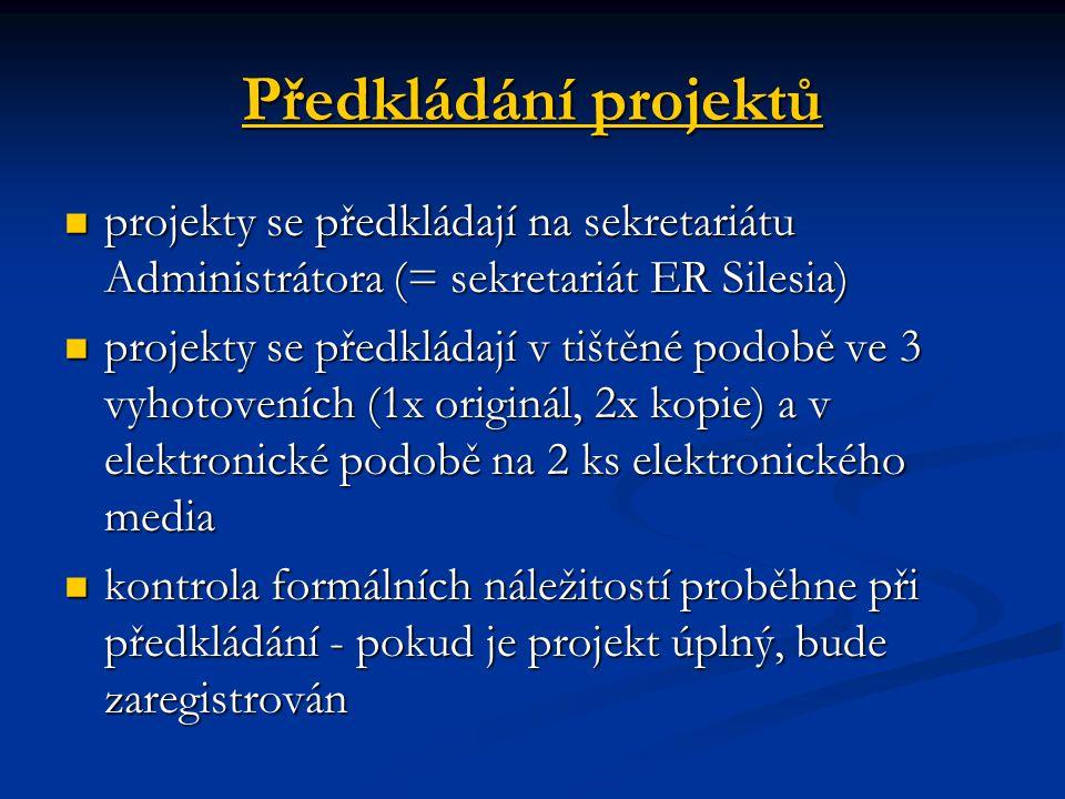Předkládání projektů projekty se předkládají na sekretariátu Administrátora (= sekretariát ER Silesia) projekty se předkládají na sekretariátu Administrátora (= sekretariát ER Silesia) projekty se předkládají v tištěné podobě ve 3 vyhotoveních (1x originál, 2x kopie) a v elektronické podobě na 2 ks elektronického media projekty se předkládají v tištěné podobě ve 3 vyhotoveních (1x originál, 2x kopie) a v elektronické podobě na 2 ks elektronického media kontrola formálních náležitostí proběhne při předkládání - pokud je projekt úplný, bude zaregistrován kontrola formálních náležitostí proběhne při předkládání - pokud je projekt úplný, bude zaregistrován