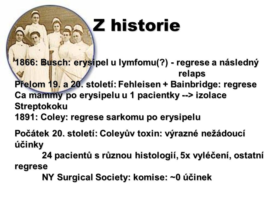 Z historie 1866: Busch: erysipel u lymfomu(?) - regrese a následný relaps Přelom 19.