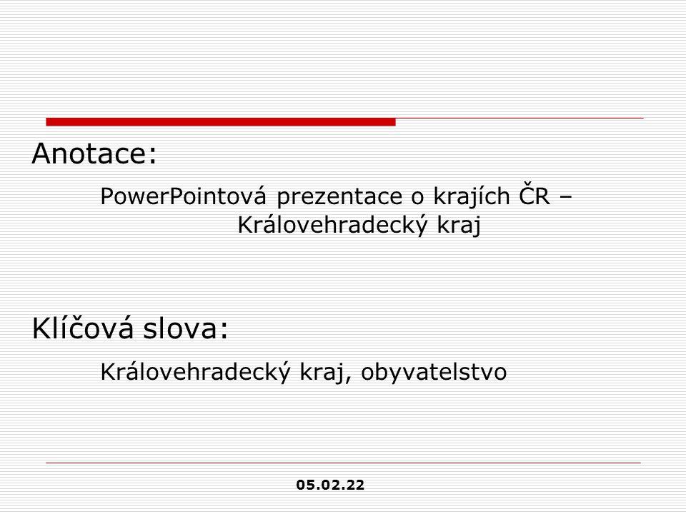 Anotace: PowerPointová prezentace o krajích ČR – Královehradecký kraj Klíčová slova: Královehradecký kraj, obyvatelstvo 05.02.22