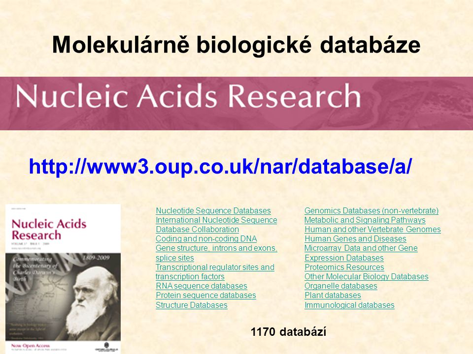 Molekulárně biologické databáze http://www3.oup.co.uk/nar/database/a/ Genomics Databases (non-vertebrate) Metabolic and Signaling Pathways Human and o