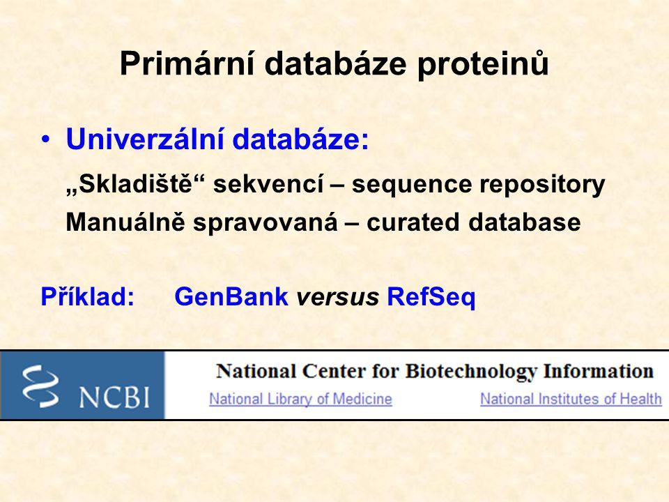 """Primární databáze proteinů Univerzální databáze: """"Skladiště sekvencí – sequence repository Manuálně spravovaná – curated database Příklad:GenBank versus RefSeq"""