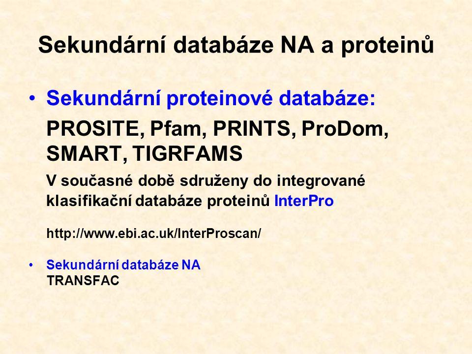 Sekundární proteinové databáze: PROSITE, Pfam, PRINTS, ProDom, SMART, TIGRFAMS V současné době sdruženy do integrované klasifikační databáze proteinů InterPro http://www.ebi.ac.uk/InterProscan/ Sekundární databáze NA TRANSFAC Sekundární databáze NA a proteinů