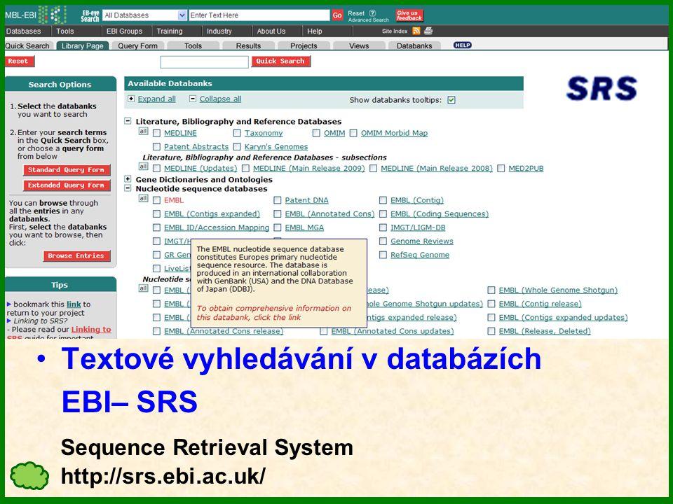 Textové vyhledávání v databázích EBI– SRS Sequence Retrieval System http://srs.ebi.ac.uk/