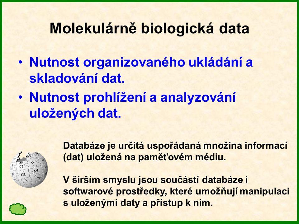Molekulárně biologická data Nutnost organizovaného ukládání a skladování dat.