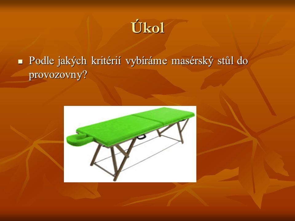 Úkol Podle jakých kritérií vybíráme masérský stůl do provozovny? Podle jakých kritérií vybíráme masérský stůl do provozovny?