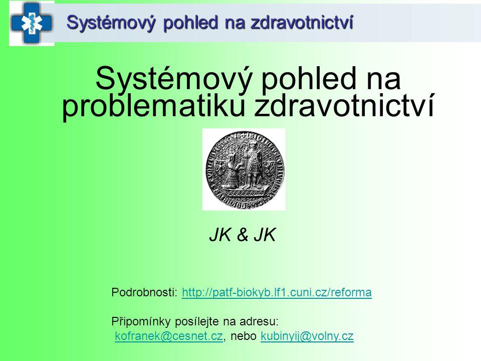 Systémový pohled na zdravotnictví Systémový pohled na problematiku zdravotnictví JK & JK Podrobnosti: http://patf-biokyb.lf1.cuni.cz/reformahttp://pat