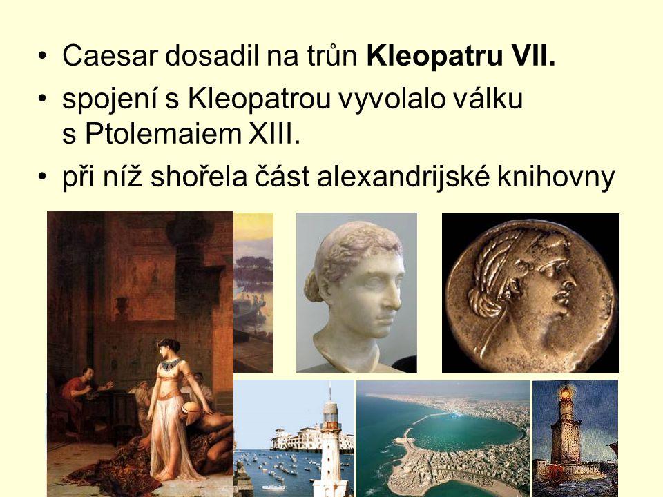 Caesar dosadil na trůn Kleopatru VII. spojení s Kleopatrou vyvolalo válku s Ptolemaiem XIII. při níž shořela část alexandrijské knihovny